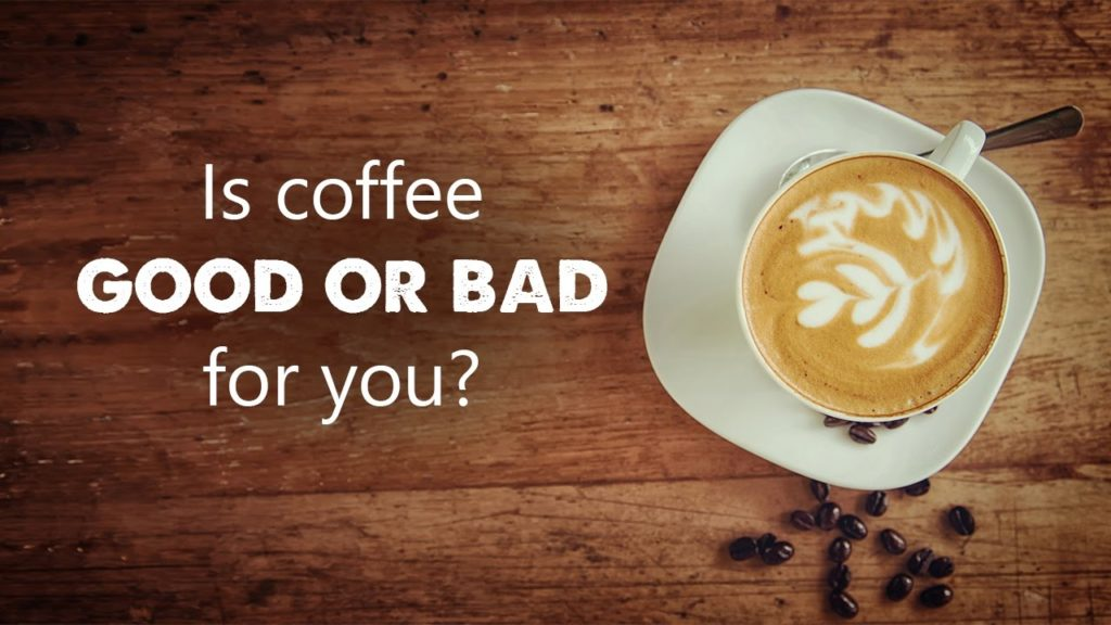 Is Coffee Good For You Or Bad For You?